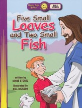 Happy Day Books, Bible Stories: Five Small Loaves and Two Small Fish
