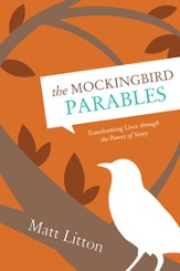 The Mockingbird Parables: Transforming Lives through the Power of Story - eBook