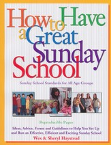 How to Have a Great Sunday School: Ideas, Advice, Forms and Guidelines to Help You Set Up and Run an Effective, Efficient and Exciting Sunday School