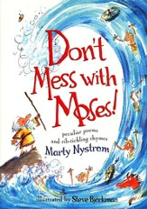 Don't Mess with Moses!: Peculiar Poems and Rib-tickling Rhymes
