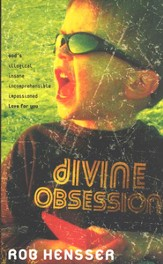 Divine Obsession: God's illogical, insane, incomprehensible, impassioned love for you