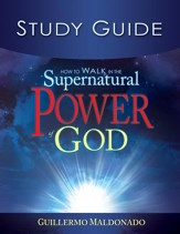 How To Walk In The Supernatural Power Of God-Study Guide (Study Guide) - eBook