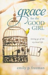 Grace for the Good Girl: Letting Go of the Try-Hard Life - Slightly Imperfect