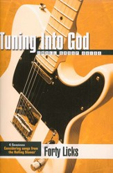 Tuning Into God: Based on Songs from the Rolling Stones' 40 Licks