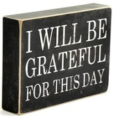 I Will Be Grateful for This Day Box Sign