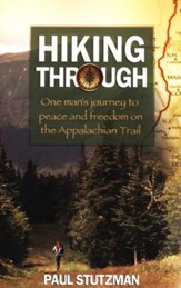 Hiking Through: One Man's Journey to Peace and Freedom on the Appalachian Trail