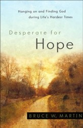 Desperate for Hope : Hanging on and Finding God during Life's Hardest Times