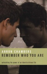 Remember Who You Are: Unleashing the Power of an Identity-Driven Life