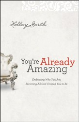 You're Already Amazing: Embracing Who You Are, Becoming All God Created You to Be - Slightly Imperfect