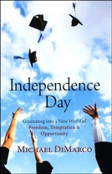 Independence Day: Graduating into a New World of Freedom, Temptation & Opportunity
