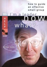 I'm a Leader... Now What? How to Guide an Effective Small Group