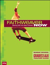 FaithWeaver Now Grades 5&6 Teacher Guide, Fall 2015
