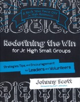 Redefining the Win for Jr. High Small Groups: Strategies, Tips and Encouragement for Leaders and Volunteers