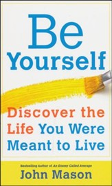 Be Yourself—Discover the Life You Were Meant to Live