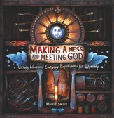 Making a Mess and Meeting God: