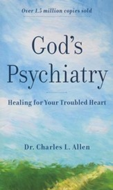 God's Psychiatry, Repackaged Edition: Healing for Your Troubled Heart