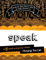 Speak: Obeying the Call--A 9-Week Small-Group   Collision