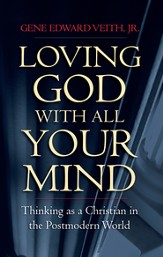 Loving God with All Your Mind: Thinking as a Christian in the Postmodern World - eBook