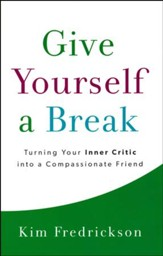 Give Yourself a Break: Turning Your Inner Critic into a Compassionate Friend