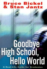 Goodbye High School, Hello World: A Real-Life Guide for Graduates