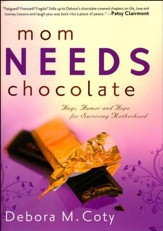 Mom Needs Chocolate: Hugs, Humor and Hope for Surviving Motherhood