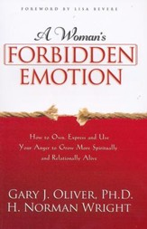 Woman's Forbidden Emotion: How to Own, Express and Use Your Anger to Grow More Spiritually and Relationally Alive