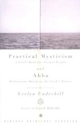 Practical Mysticism and Abba: Meditations Based on The Lord's Prayer