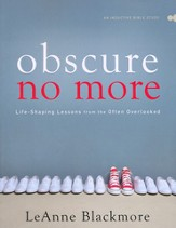 Obscure No More: Life-Shaping Lessons from the Often Overlooked