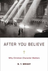 After You Believe: Why Christian Character Matters - eBook