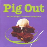 Pig Out: 60 Fab Recipes for Sweet Indulgence
