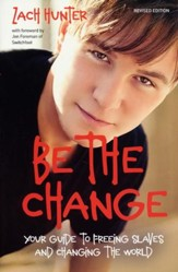 Be the Change: Your Guide to Freeing Slaves and Changing the World, Revised and Expanded Edition