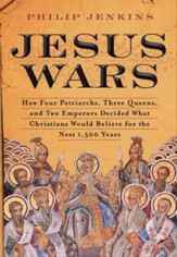 Jesus Wars: How Four Patriarchs, Three Queens, and Two Emperors Decided What Christians Would Believe for the Next 1,500 Years - eBook