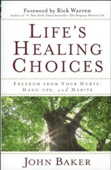 Life's Healing Choices: Freedom from Your Hurts,  Hang-ups and Habits