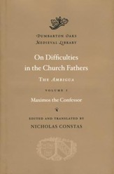 On Difficulties in the Church Fathers: The Ambigua, Volume I
