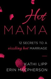 Hot Mama: 12 Secrets to a Sizzling Hot Marriage