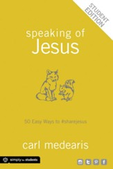 Speaking of Jesus: 50 Easy Ways to Share Jesus, Student Edition