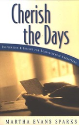 Cherish the Days: Inspiration and Insight for Long-Distance Care Givers