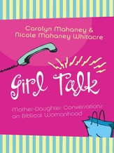 Girl Talk: Mother-Daughter Conversations on Biblical Womanhood - eBook