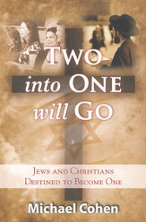 Two Into One Will Go: Jews and Christians Destined to Become One