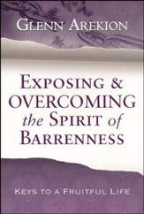 Exposing and Overcoming the Spirit of Barrenness: Keys to a Fruitful Life