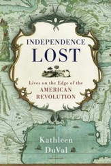 Independence Lost: Lives on the Edge of the American Revolution - eBook