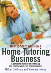 How to Start and Run a Home Tutoring Business: A complete business start-up manual for home tutors / Digital original - eBook