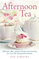 Afternoon Tea: Delicious cakes, pastries, biscuits and savouries for every day and special occasions / Digital original - eBook