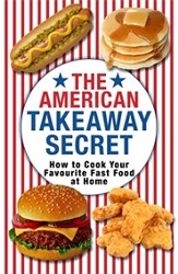 The American Takeaway Secret: How to Cook Your Favourite American Fast Food at Home / Digital original - eBook