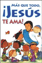 Más que Todo, ¡Jesús Te Ama! Tratado, Paq. de 25  (Most of All, Jesus Loves You! Tract, Pack of 25)