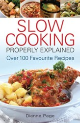 Slow Cooking Properly Explained: Over 100 Favourite Recipes / Digital original - eBook