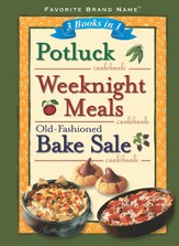 Potluck, Weeknight Meals, Old-Fashioned Bake Sale: 3 Books in 1 Cookbook