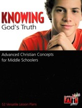 Knowing God's Truth: Advanced Christian Concepts for  Middle Schoolers - 52 Versatile Lesson Plans