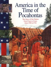 Pocahontas: The Story Of Our Nation From Coast To Coast, From 1590 To 1754