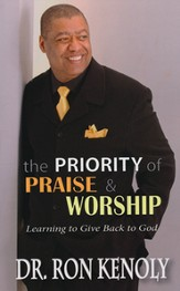 The Priority of Praise and Worship: Learning to Give Back